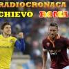 Live Chievo-Roma 0-2: Gervinho-Destro!  RadioDiretta streaming