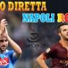 Napoli-Roma, live Radio Streaming del posticipo di  Serie A