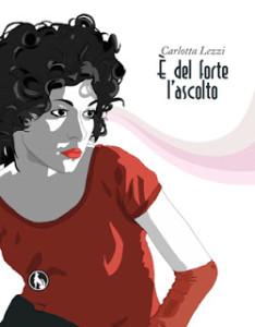 """copertina del libro di Carlotta Lezzi """"è del forte l'ascolto"""" Lupo Editore"""